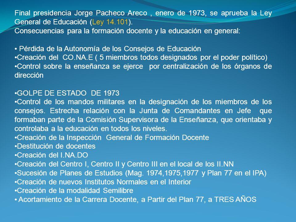 Final presidencia Jorge Pacheco Areco , enero de 1973, se aprueba la Ley General de Educación (Ley 14.101).