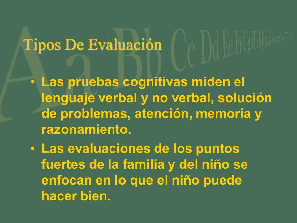 Tipos De Evaluación Las pruebas cognitivas miden el lenguaje verbal y no verbal, solución de problemas, atención, memoria y razonamiento.