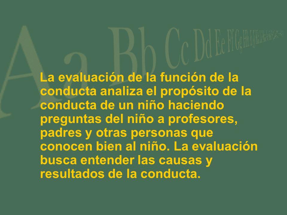 La evaluación de la función de la conducta analiza el propósito de la conducta de un niño haciendo preguntas del niño a profesores, padres y otras personas que conocen bien al niño.