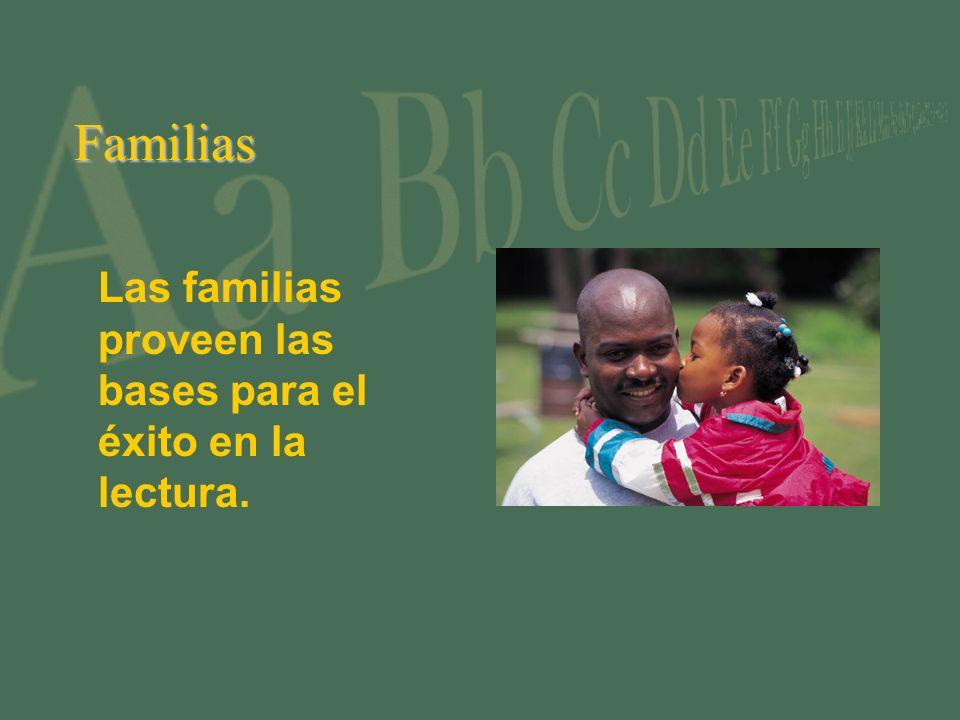 Familias Las familias proveen las bases para el éxito en la lectura.