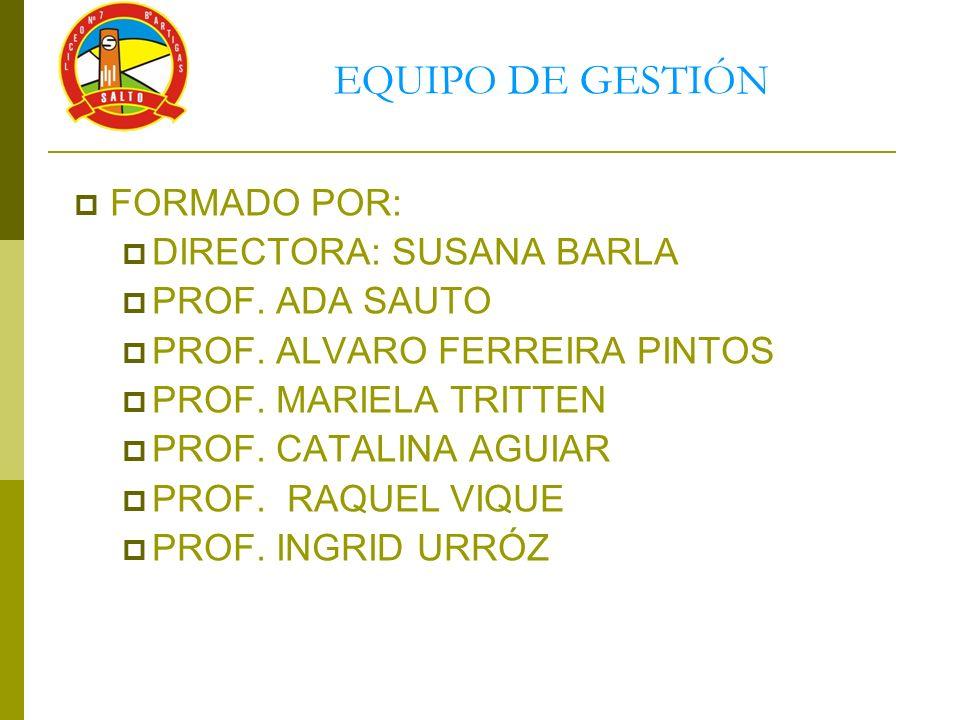 EQUIPO DE GESTIÓN FORMADO POR: DIRECTORA: SUSANA BARLA PROF. ADA SAUTO
