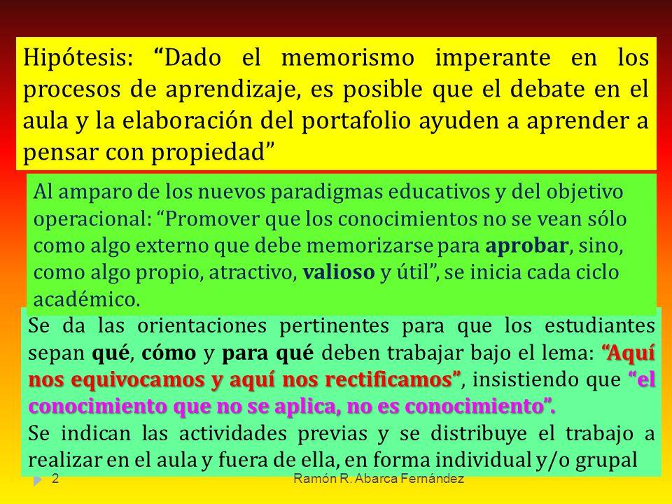 Hipótesis: Dado el memorismo imperante en los procesos de aprendizaje, es posible que el debate en el aula y la elaboración del portafolio ayuden a aprender a pensar con propiedad