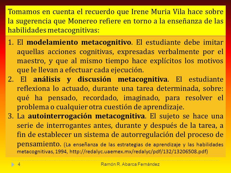 Tomamos en cuenta el recuerdo que Irene Muria Vila hace sobre la sugerencia que Monereo refiere en torno a la enseñanza de las habilidades metacognitivas: