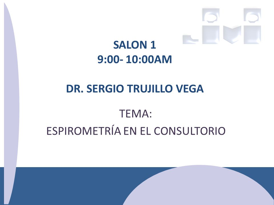 SALON 1 9:00- 10:00AM DR. SERGIO TRUJILLO VEGA