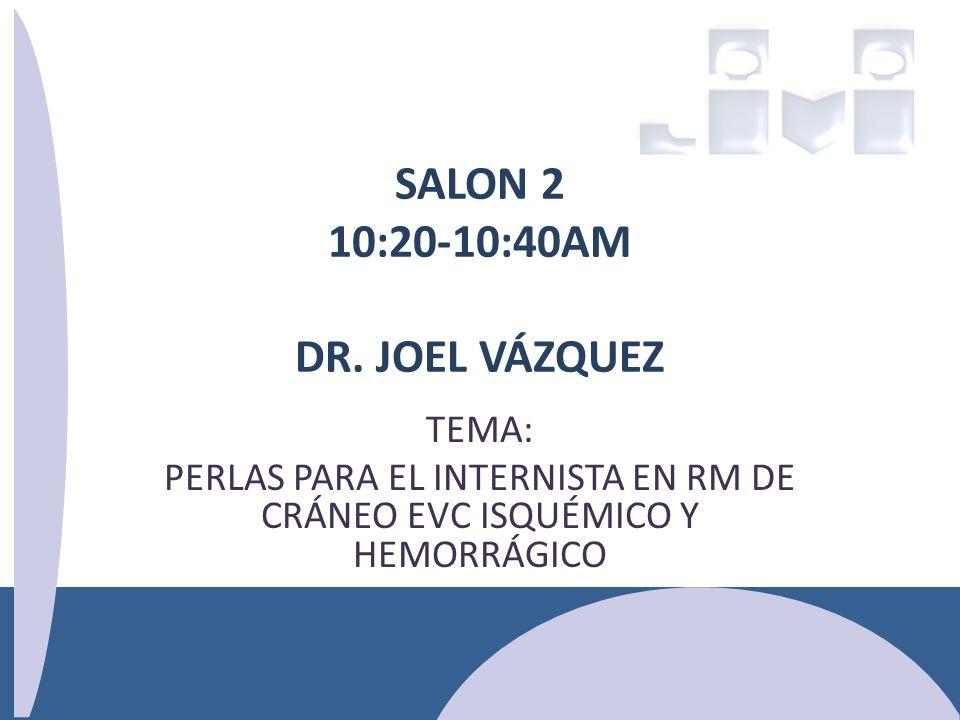 SALON 2 10:20-10:40AM DR. JOEL VÁZQUEZ