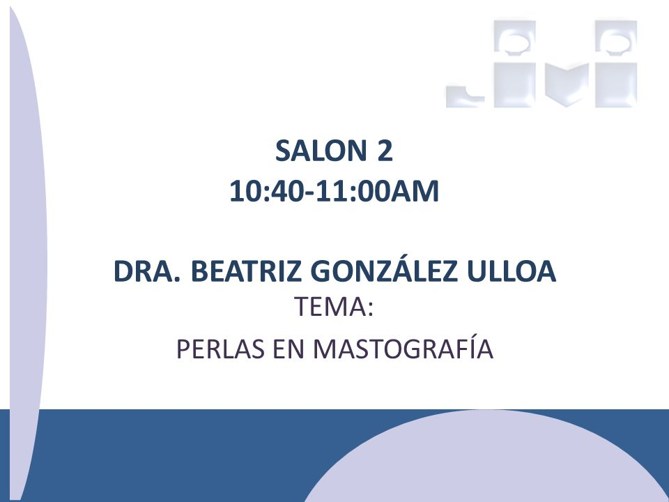 SALON 2 10:40-11:00AM DRA. BEATRIZ GONZÁLEZ ULLOA