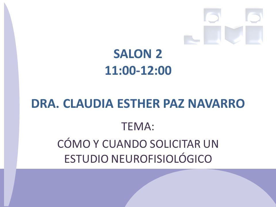 SALON 2 11:00-12:00 DRA. CLAUDIA ESTHER PAZ NAVARRO