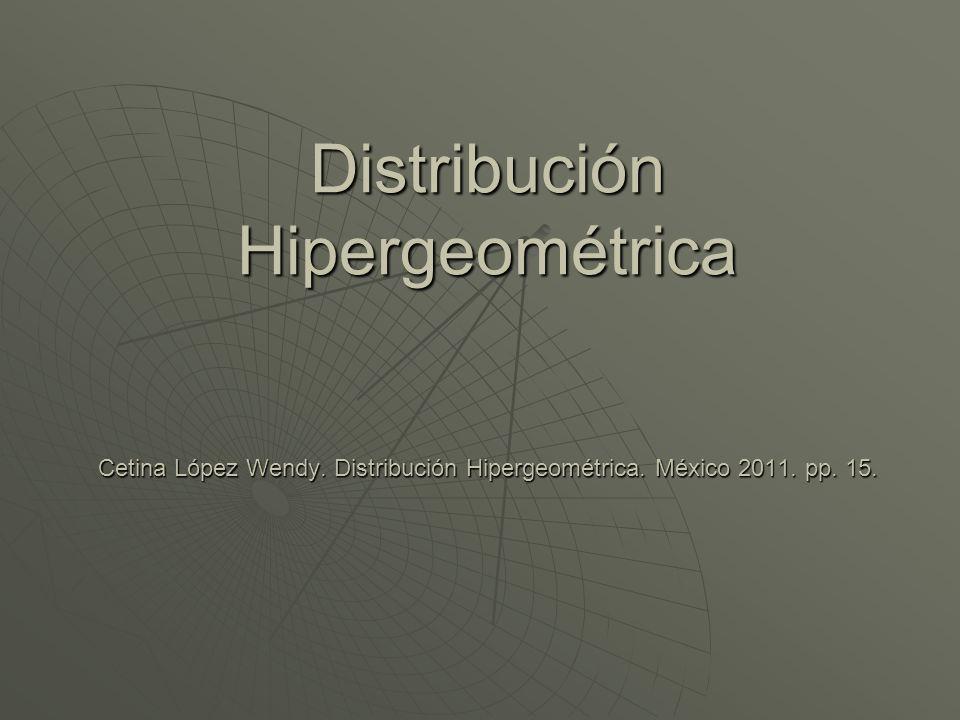 Distribución Hipergeométrica Cetina López Wendy