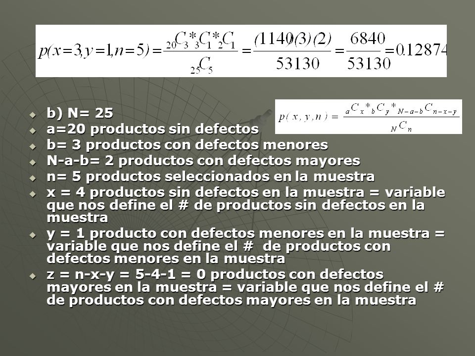 b) N= 25 a=20 productos sin defectos. b= 3 productos con defectos menores. N-a-b= 2 productos con defectos mayores.