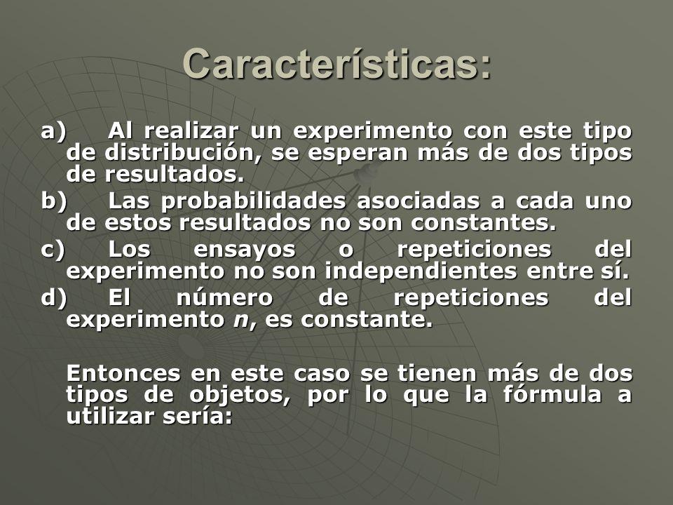 Características: a) Al realizar un experimento con este tipo de distribución, se esperan más de dos tipos de resultados.