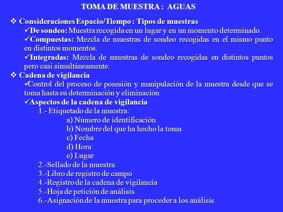 TOMA DE MUESTRA : AGUASConsideraciones Espacio/Tiempo : Tipos de muestras. De sondeo: Muestra recogida en un lugar y en un momento determinado.