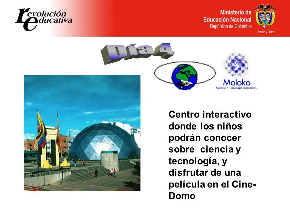 Día 4 Centro interactivo donde los niños podrán conocer sobre ciencia y tecnología, y disfrutar de una película en el Cine-Domo.