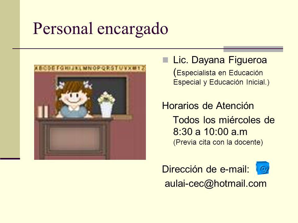 Personal encargado Lic. Dayana Figueroa (Especialista en Educación Especial y Educación Inicial.) Horarios de Atención.