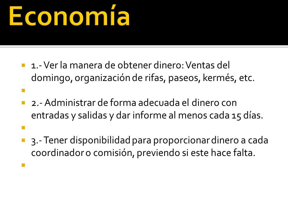 Economía 1.- Ver la manera de obtener dinero: Ventas del domingo, organización de rifas, paseos, kermés, etc.