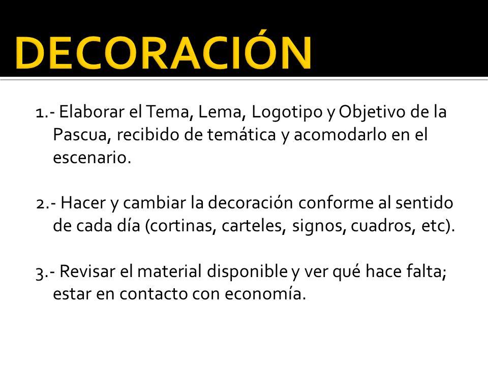 DECORACIÓN 1.- Elaborar el Tema, Lema, Logotipo y Objetivo de la Pascua, recibido de temática y acomodarlo en el escenario.