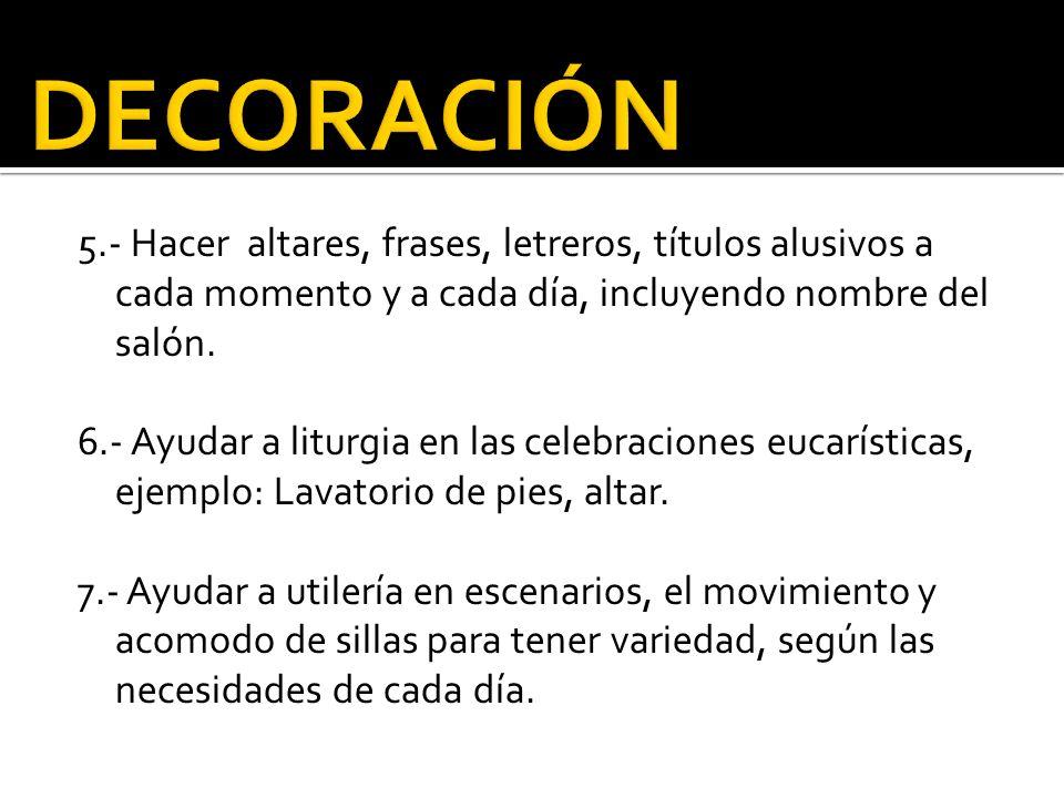DECORACIÓN 5.- Hacer altares, frases, letreros, títulos alusivos a cada momento y a cada día, incluyendo nombre del salón.