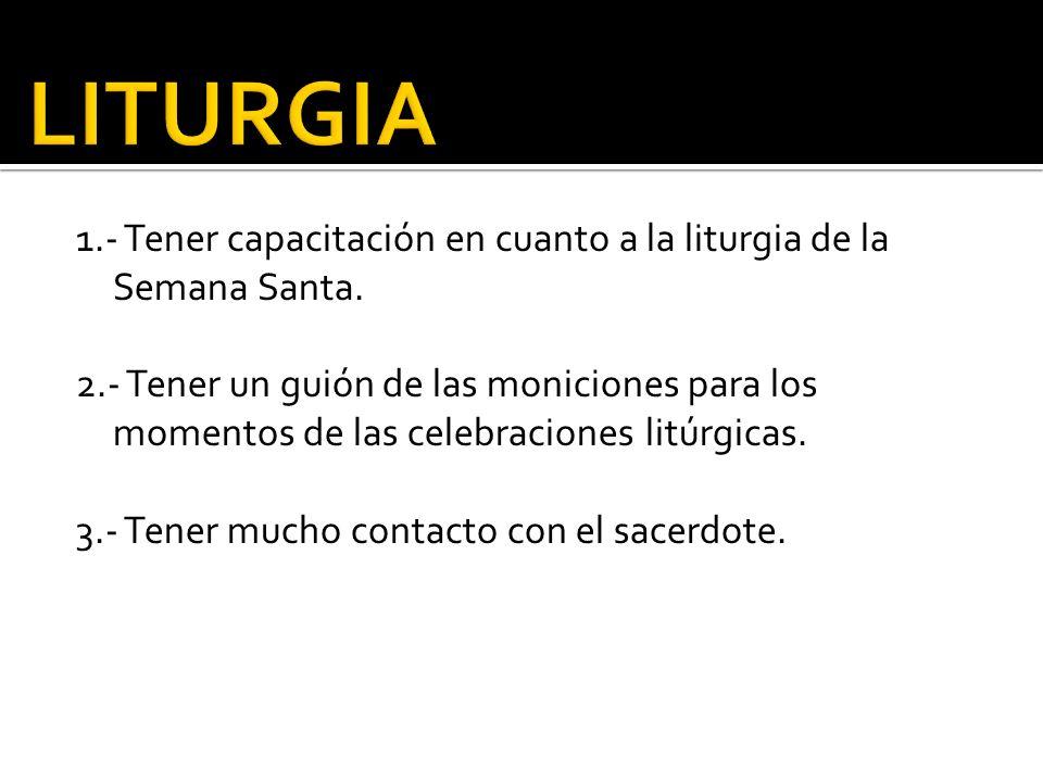 LITURGIA 1.- Tener capacitación en cuanto a la liturgia de la Semana Santa.