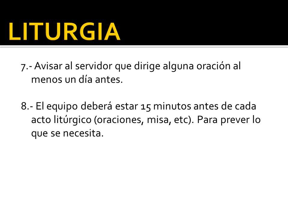 LITURGIA 7.- Avisar al servidor que dirige alguna oración al menos un día antes.