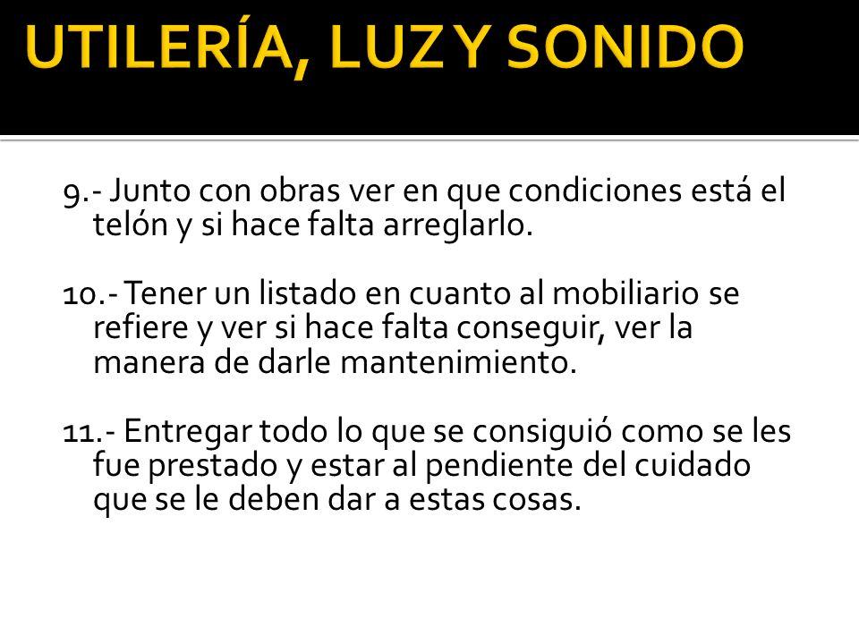 UTILERÍA, LUZ Y SONIDO 9.- Junto con obras ver en que condiciones está el telón y si hace falta arreglarlo.