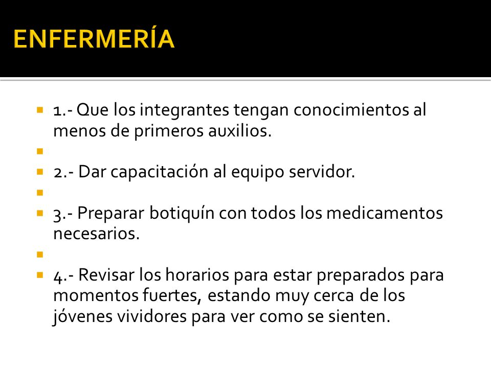 ENFERMERÍA 1.- Que los integrantes tengan conocimientos al menos de primeros auxilios. 2.- Dar capacitación al equipo servidor.