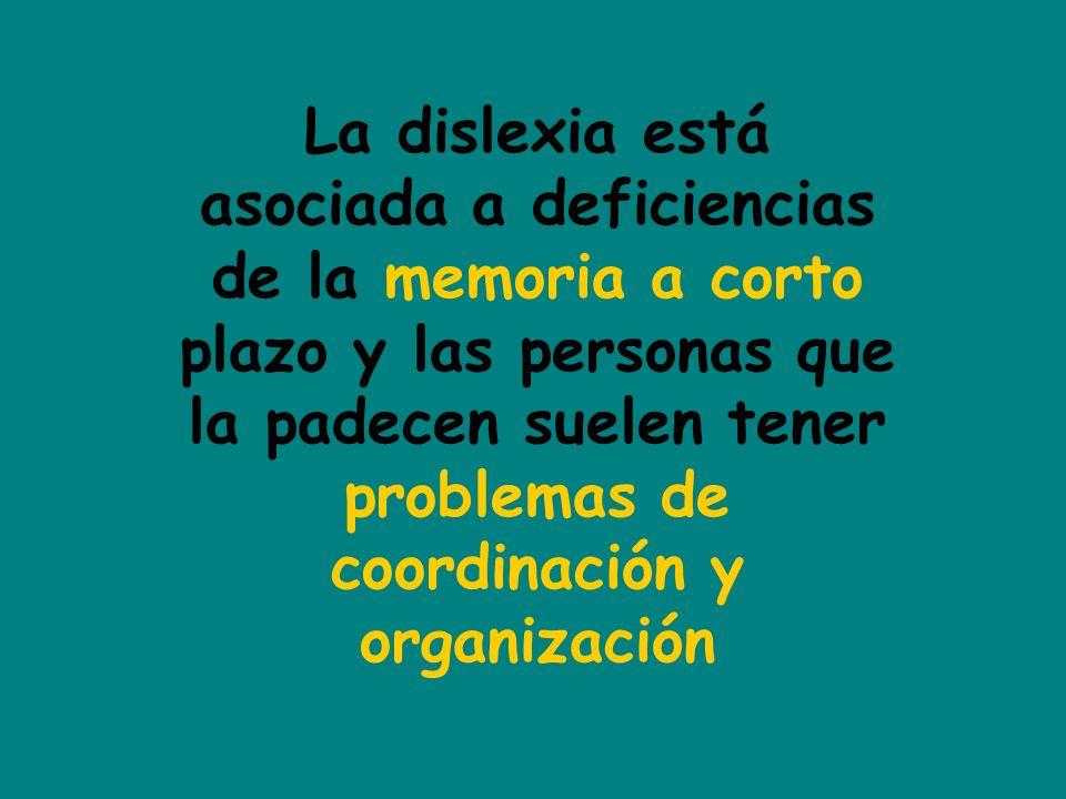La dislexia está asociada a deficiencias de la memoria a corto plazo y las personas que la padecen suelen tener problemas de coordinación y organización