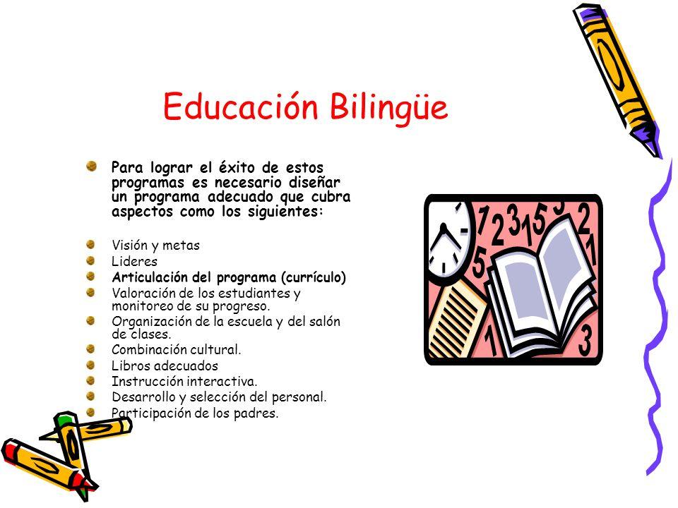 Educación Bilingüe Para lograr el éxito de estos programas es necesario diseñar un programa adecuado que cubra aspectos como los siguientes:
