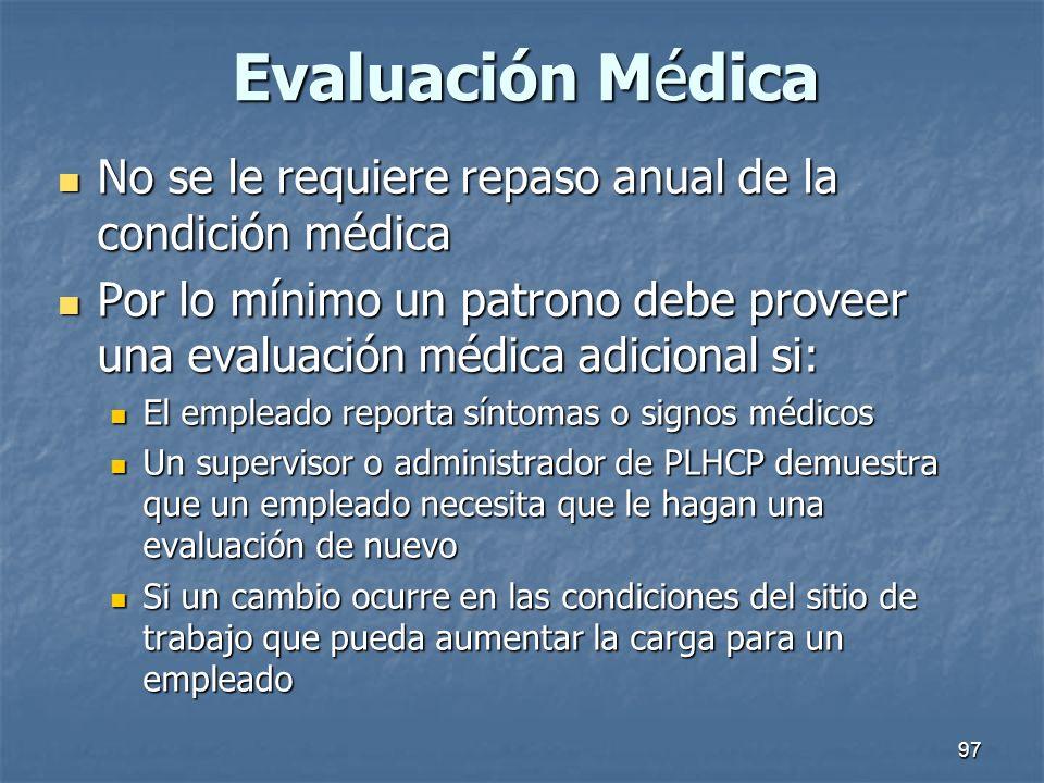 Evaluación Médica No se le requiere repaso anual de la condición médica. Por lo mínimo un patrono debe proveer una evaluación médica adicional si: