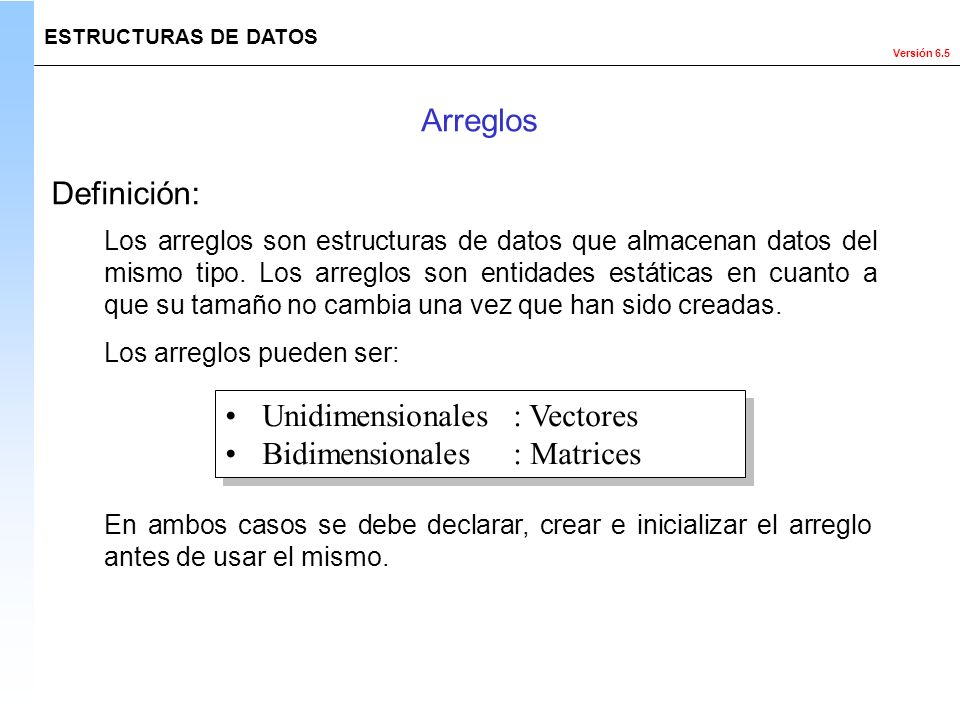 Unidimensionales : Vectores Bidimensionales : Matrices
