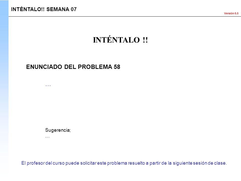 INTÉNTALO !! ENUNCIADO DEL PROBLEMA 58 … INTÉNTALO!! SEMANA 07
