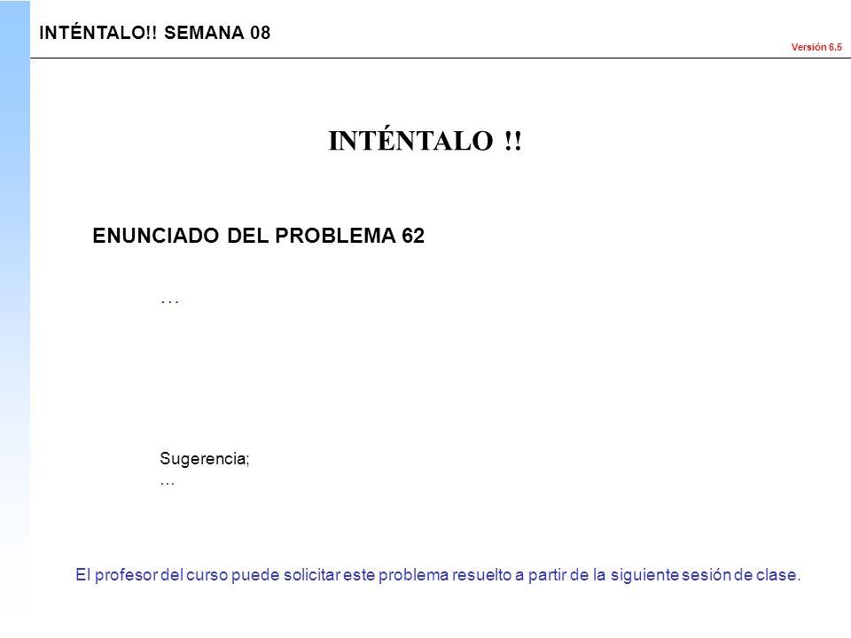 INTÉNTALO !! ENUNCIADO DEL PROBLEMA 62 … INTÉNTALO!! SEMANA 08