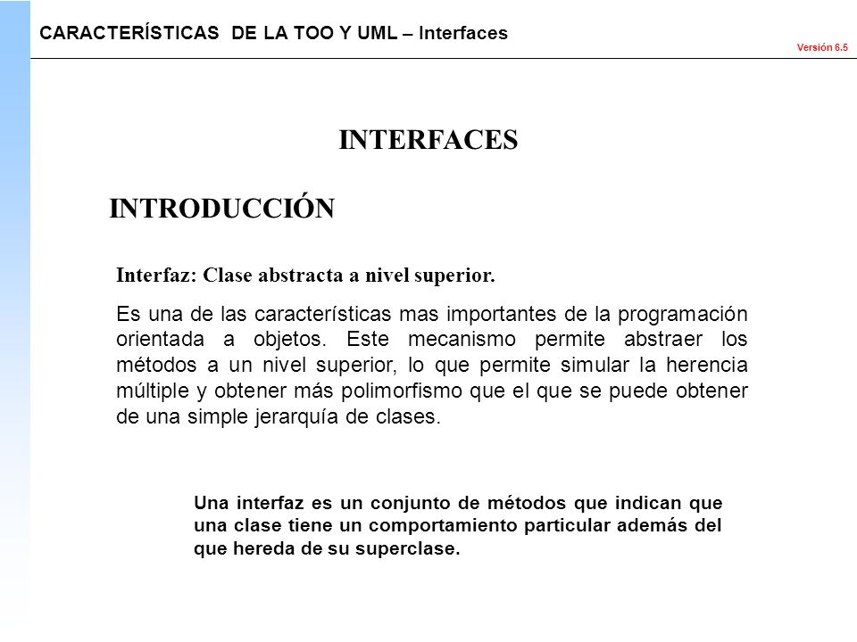 INTERFACES INTRODUCCIÓN Interfaz: Clase abstracta a nivel superior.
