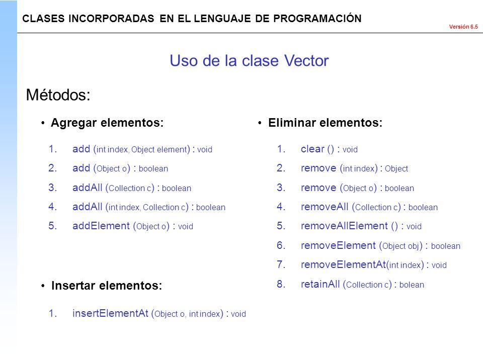 Uso de la clase Vector Métodos: Agregar elementos: Eliminar elementos: