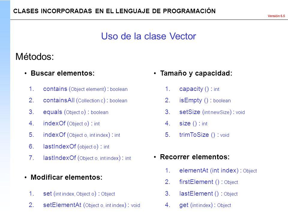 Uso de la clase Vector Métodos: Buscar elementos: Tamaño y capacidad: