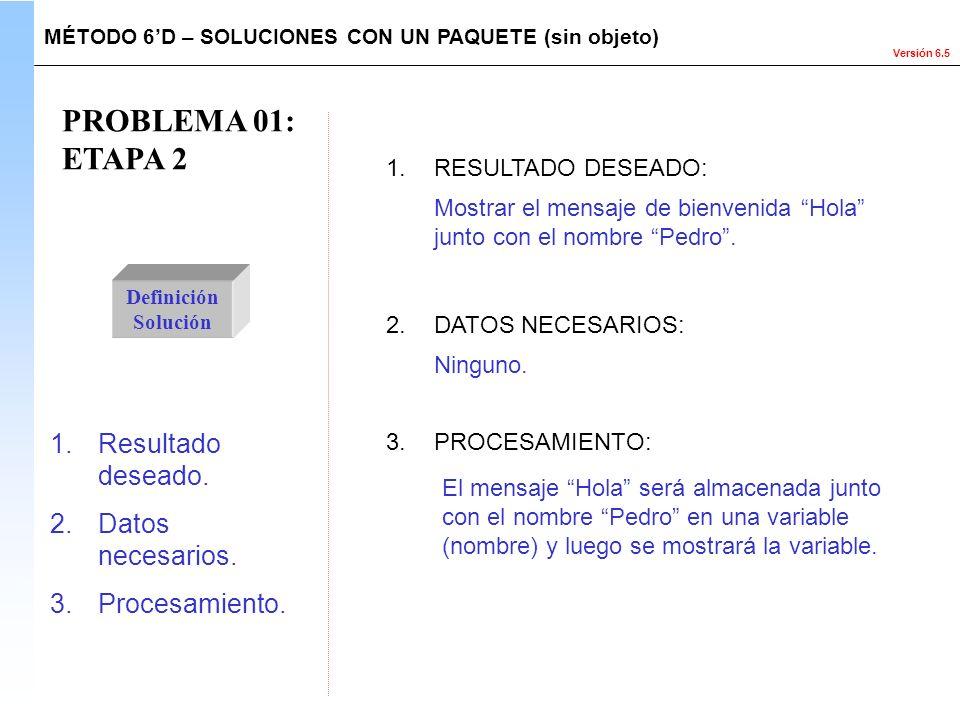 PROBLEMA 01: ETAPA 2 Resultado deseado. Datos necesarios.