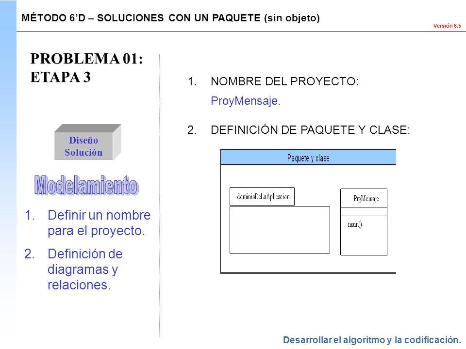 PROBLEMA 01: ETAPA 3 Modelamiento Definir un nombre para el proyecto.