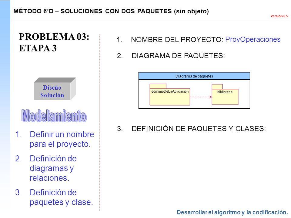 PROBLEMA 03: ETAPA 3 Modelamiento Definir un nombre para el proyecto.