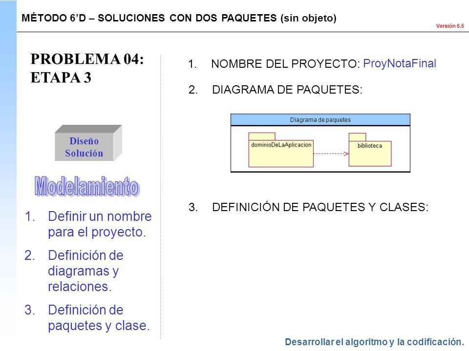 PROBLEMA 04: ETAPA 3 Modelamiento Definir un nombre para el proyecto.