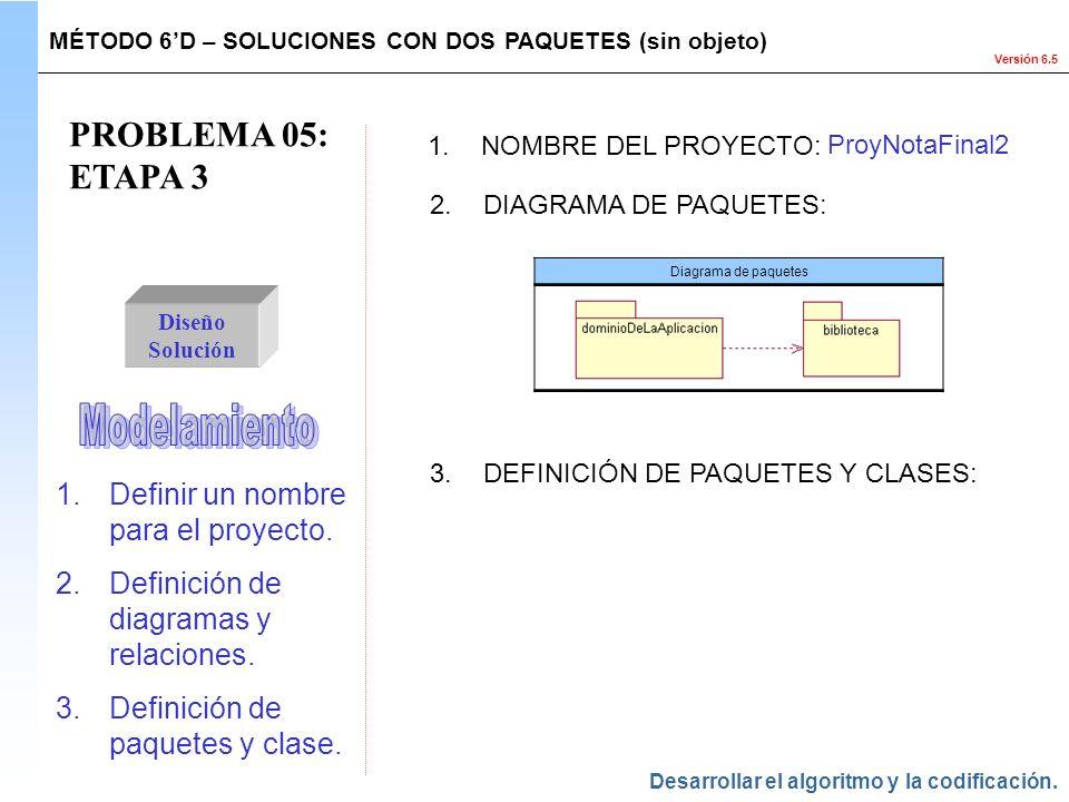 PROBLEMA 05: ETAPA 3 Modelamiento Definir un nombre para el proyecto.