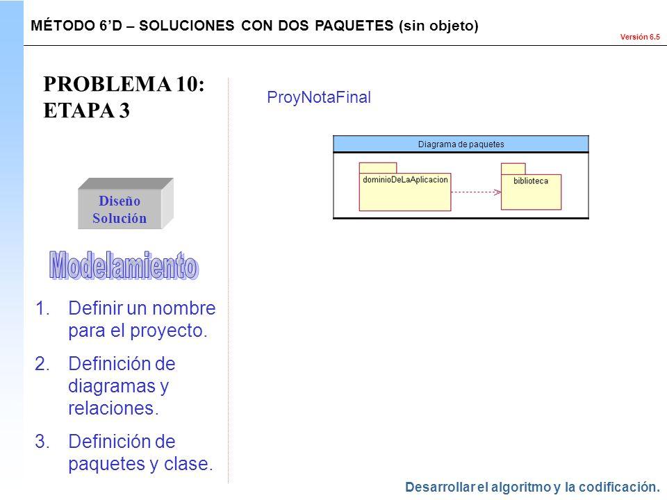 PROBLEMA 10: ETAPA 3 Modelamiento Definir un nombre para el proyecto.