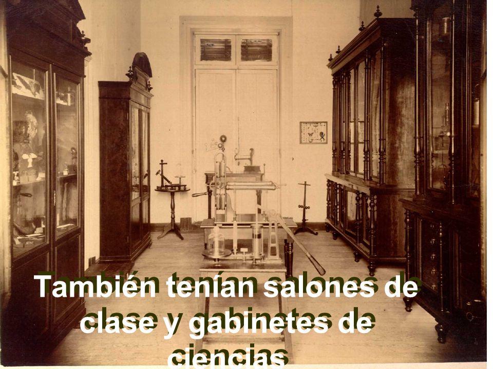 También tenían salones de clase y gabinetes de ciencias
