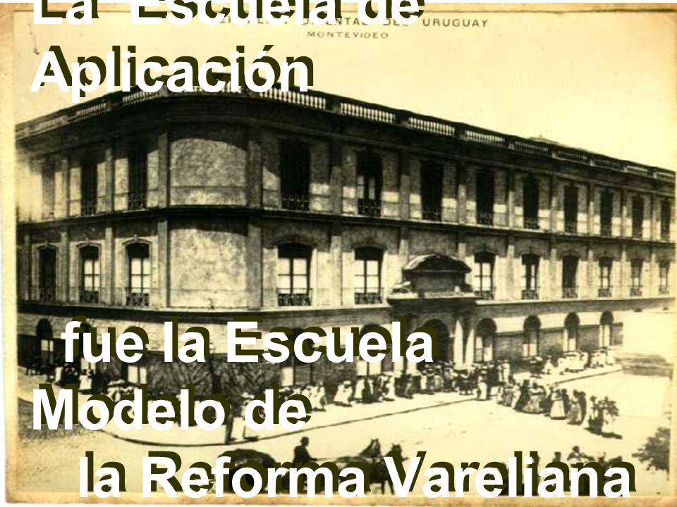 La Escuela de Aplicación fue la Escuela Modelo de la Reforma Vareliana