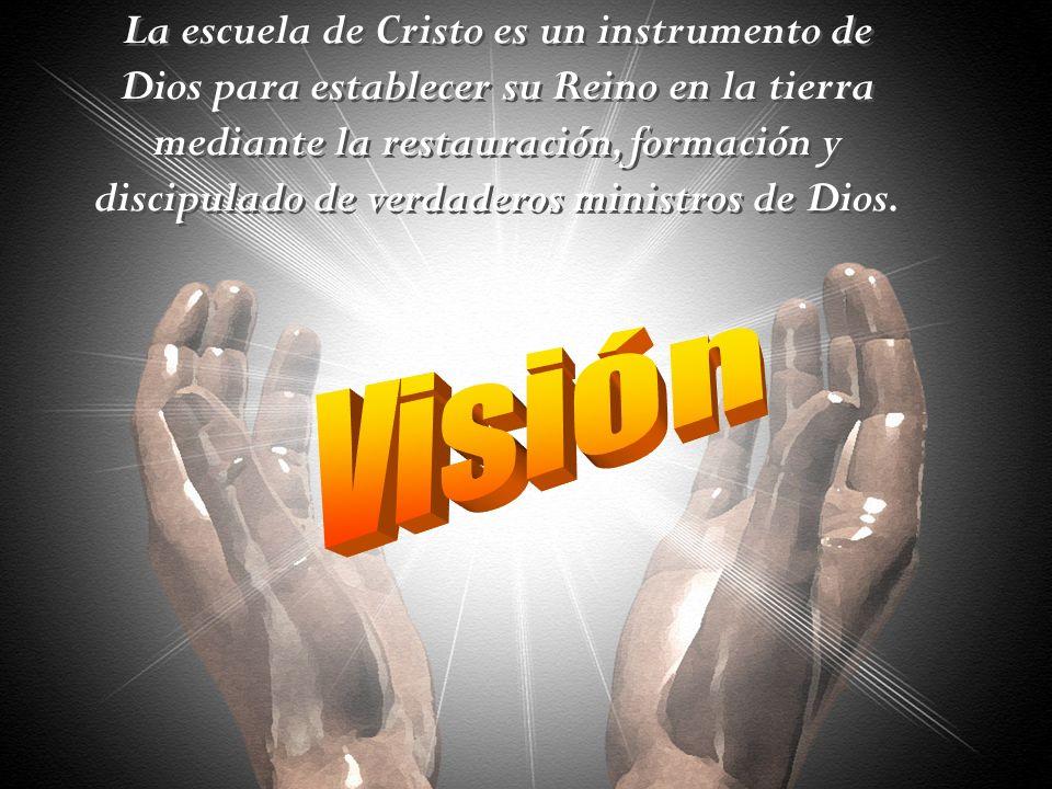 La escuela de Cristo es un instrumento de Dios para establecer su Reino en la tierra mediante la restauración, formación y discipulado de verdaderos ministros de Dios.