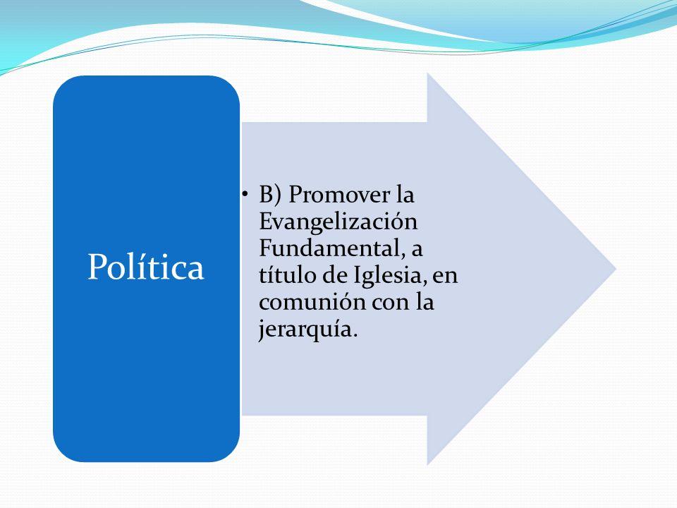 Política B) Promover la Evangelización Fundamental, a título de Iglesia, en comunión con la jerarquía.