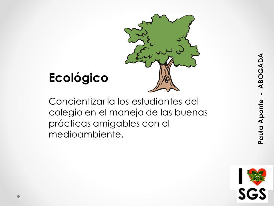 Ecológico Concientizar la los estudiantes del colegio en el manejo de las buenas prácticas amigables con el medioambiente.