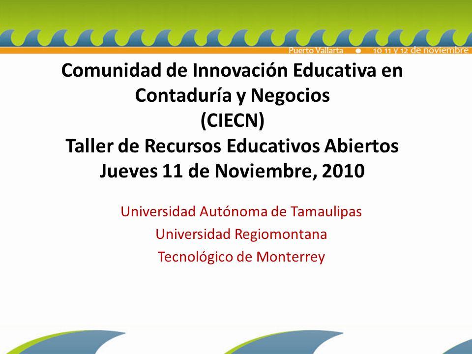 Comunidad de Innovación Educativa en Contaduría y Negocios (CIECN) Taller de Recursos Educativos Abiertos Jueves 11 de Noviembre, 2010