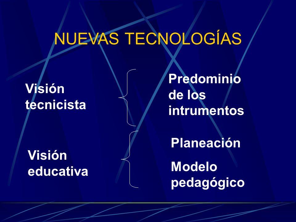 NUEVAS TECNOLOGÍAS Predominio de los intrumentos Visión tecnicista