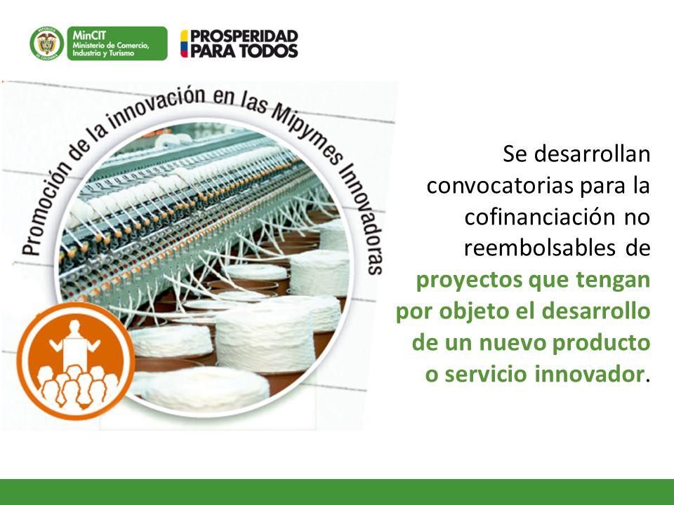 Se desarrollan convocatorias para la cofinanciación no reembolsables de proyectos que tengan por objeto el desarrollo de un nuevo producto o servicio innovador.