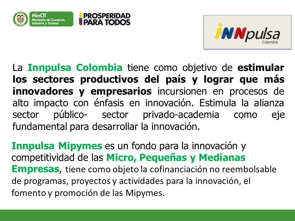La Innpulsa Colombia tiene como objetivo de estimular los sectores productivos del país y lograr que más innovadores y empresarios incursionen en procesos de alto impacto con énfasis en innovación. Estimula la alianza sector público- sector privado-academia como eje fundamental para desarrollar la innovación.