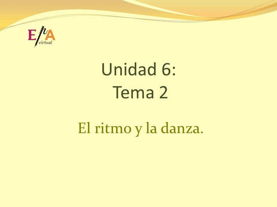 Unidad 6: Tema 2 El ritmo y la danza.