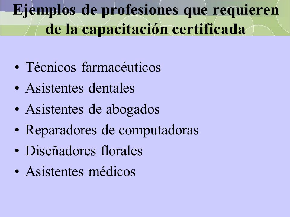 Ejemplos de profesiones que requieren de la capacitación certificada